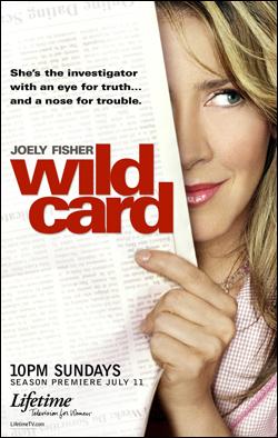 Wild Card   Producer: Busiek Productions, Fireworks Entertainment Creator(s): Lynn Marie Latham Network: Lifetime Entertainment Starring: Joely Fisher, Chris Potter