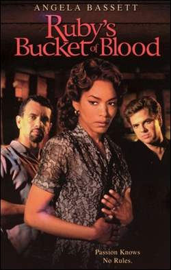 Ruby's Bucket of Blood   Producer: Showtime Creator(s): Peter Werner Network: CBS Starring: Angela Bassett, Kevin Anderson
