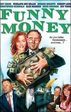 Funny Money   Dir. Leslie Grief Starring: Chevy Chase, Penelope Ann Miller