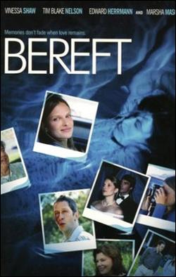 Bereft   Director: Tim Daly Starring: Vinessa Shaw, Tim Blake Nelson