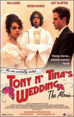 Tony 'n Tina's Wedding   Director: Roger Paradiso Starring: Joey McIntyre, Mila Kunis