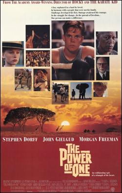 The Power of One   Director: John G. Avildsen Producer: Village Roadshow Pictures/WB Starring: Morgan Freeman, Armin Mueller-Stahl