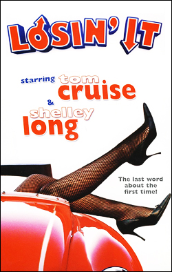 Losin' It   Director: Curtis Hanson Producer: Tiberius Film; MGM/UA Starring: Tom Cruise, Jackie Earle Haley, John Stockwell