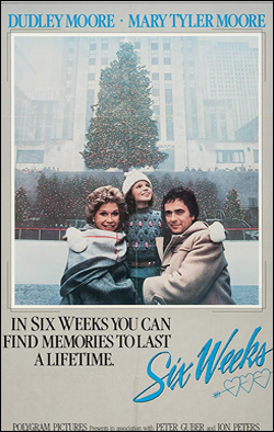 Six Weeks   Director: Tony Bill Producer: Universal Pictures; CBS Starring: Dudley Moore, Mary Tyler Moore