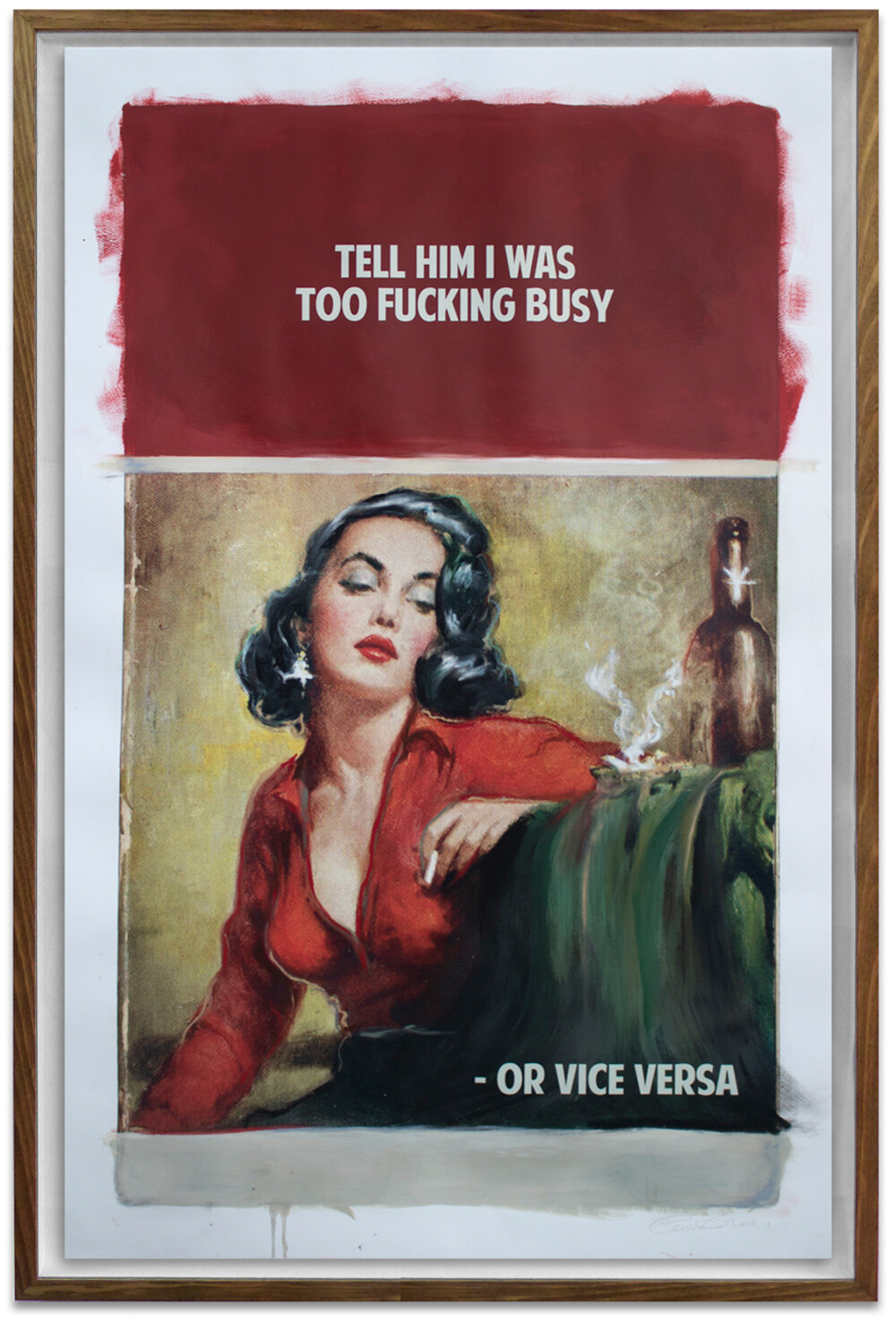 """Tell Him I Was Too Fucking Busy - Or Vice Versa, 2019. Giclée, screen print acrylic and oil and  varnish on paper. 55 x 36"""""""