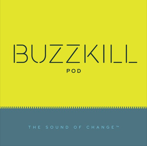 buzzkill pod - the buzz of recovery! - Looking at life through the lens of recovery. Humorous at times, serious at times, but always real.