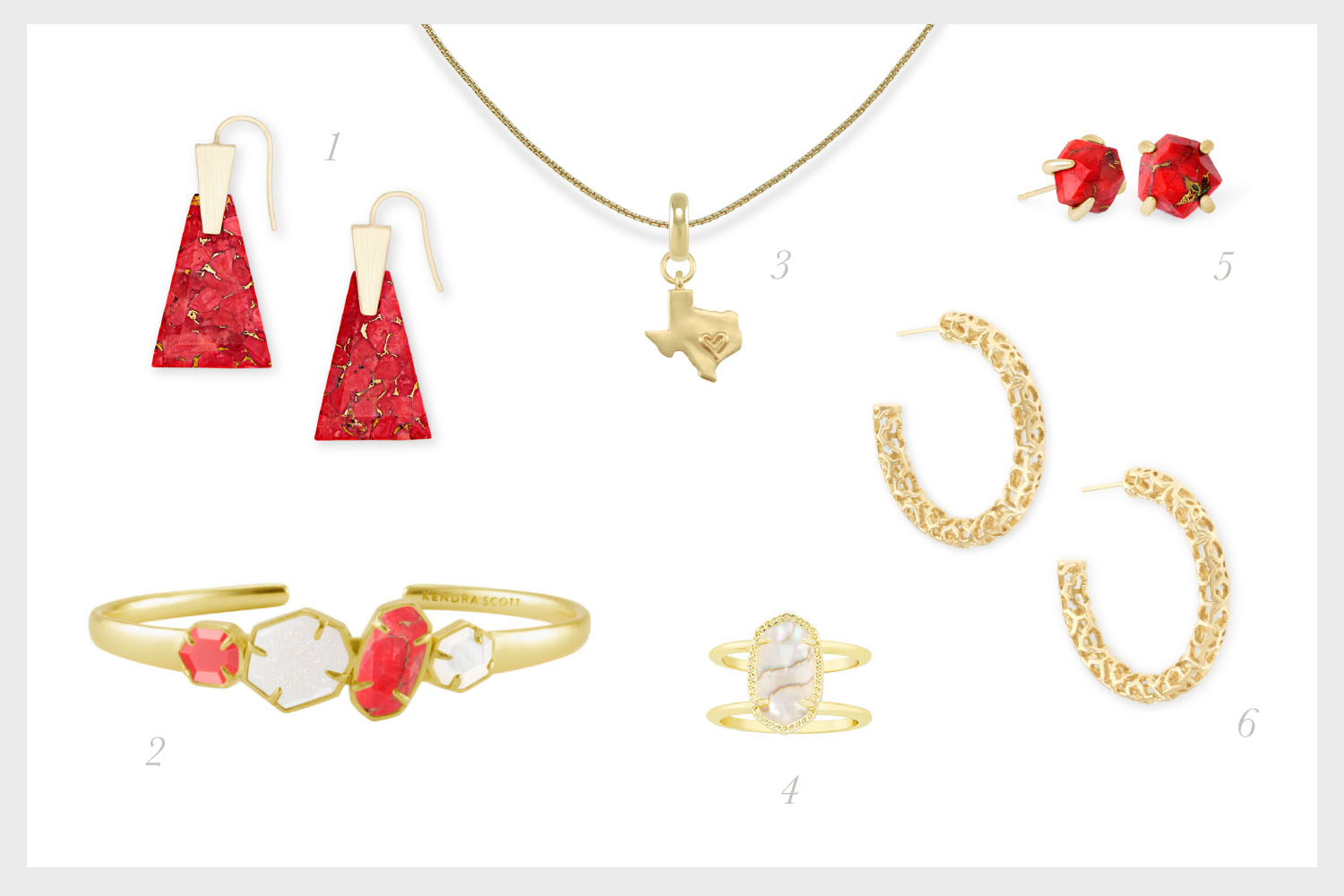 1.    Collins Gold Drop Earrings in Bronze Veined Red Magnesite   , 2.    Ruby Gold Cuff Bracelet in White-Mother-of-Pearl, Bronze Veined Red Magnesite, Iridescent Drusy, and Bright Red   , 3.    State of Texas Charm with Thin Adjustable Chain Necklace in Gold,    4.    Elyse Gold Cocktail Ring in White Abalone   , 5.    Ellms Gold Small Stud Earrings in Bronze Veined Red Magnesite