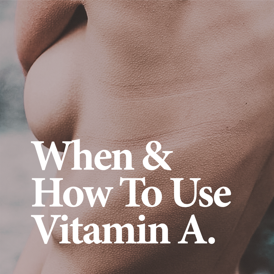RELATED Discover how and when to introduce Vitamin A (Retinol) into your routine.