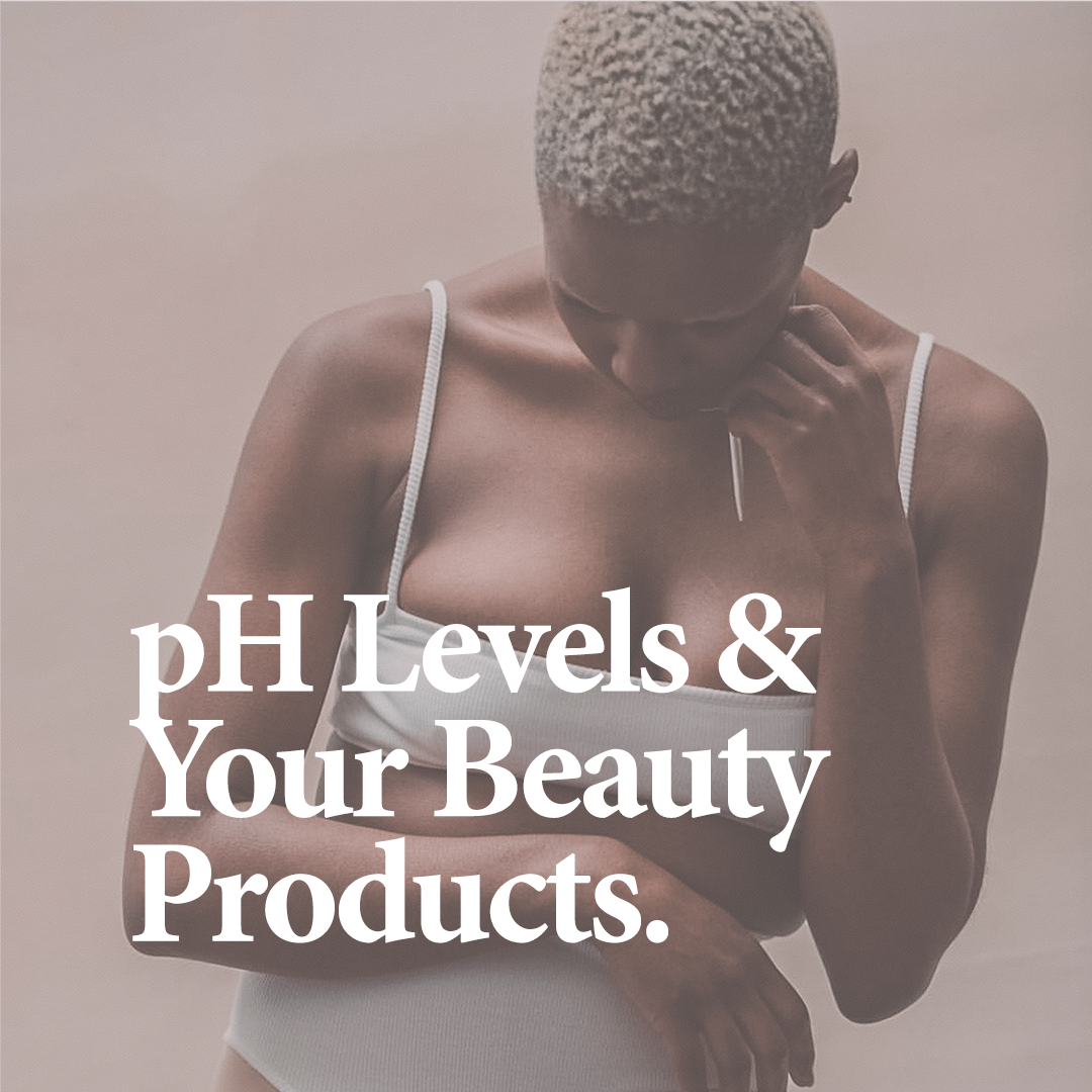 RELATED    Read 'pH Levels & Your Beauty Products: The Guide'.