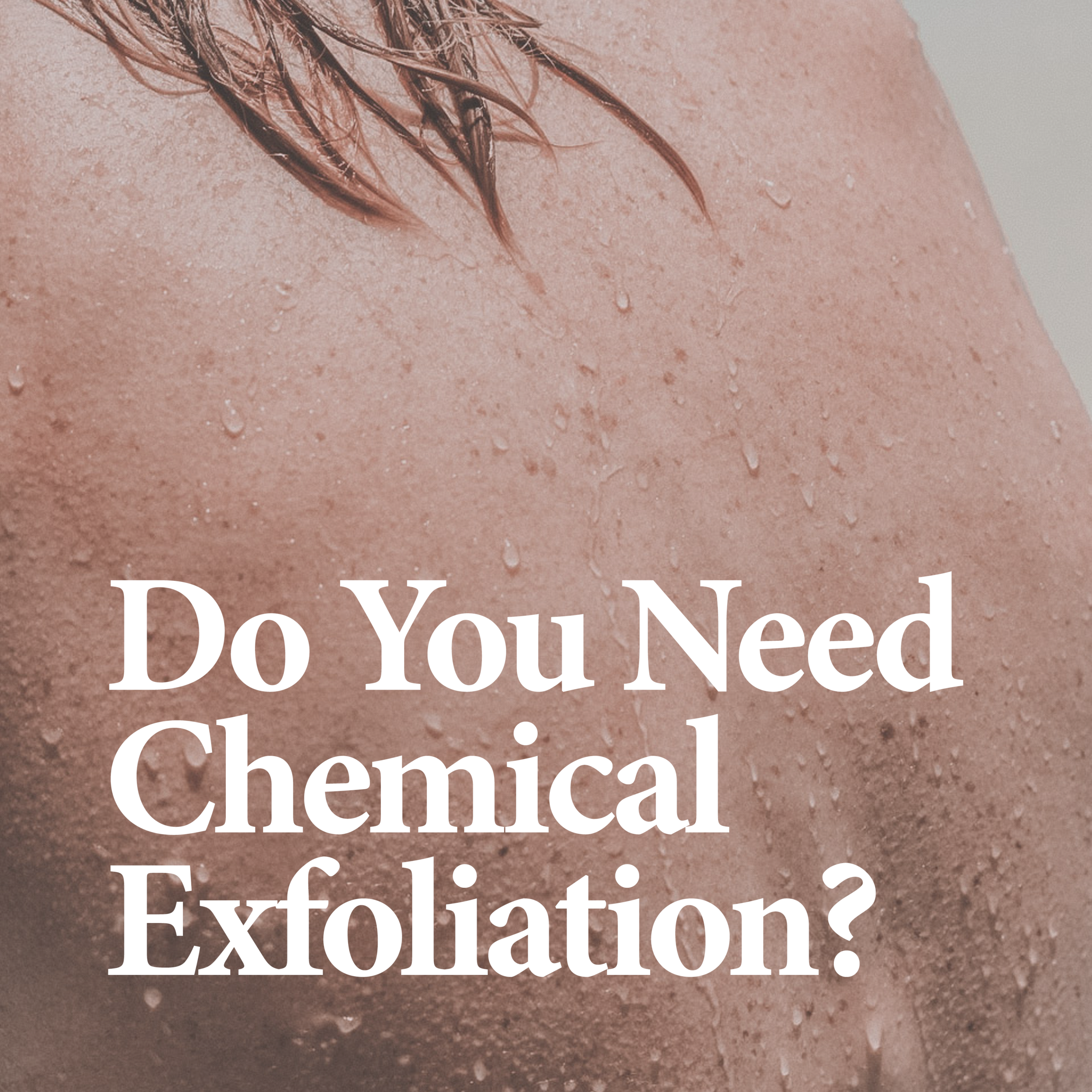 RELATED    Discover more on chemical exfoliation through AHAs and BHAs.