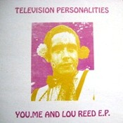 TELEVISION PERSONALITIES you-me-and-lou-reed.jpg