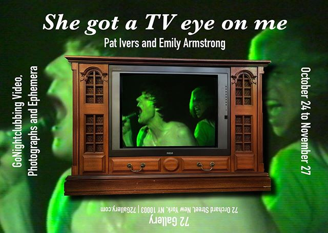 Announcing our next show!!! She's Got her TV Eye On Me!  Pat Ivers & Emily Armstrong GoNightclubbing Oct  24th – Nov 27, 2019  Opening Thursday, October 24th from 6 PM - 9PM  http://www.gonightclubbing.com  In October 1980, the original Danceteria faded to black when a police raid shuttered the legendary club. Almost 39 years later to the day, Pat Ivers and Emily Armstrong bring a recreation of their historic Danceteria Video Lounge to 72 Gallery.  A deconstruction of the family rec room, the Video Lounge invites you to cuddle on the couch again, while enjoying musical performances from the GoNightclubing archive by such downtown stalwarts as the Lounge Lizards, Dead Boys and Richard Hell, as well as a mashup of found footage, B-movie trailers and early video art with John Sex and Keith Haring.  What's more, a selection of Ivers and Armstrong's photos of musicians and scenesters from Dee Dee Ramone and John Lurie to Haoui Montaug and Brian Butterick, will be showcased.  Pat Ivers and Emily Armstrong are creators of the Gonightclubing archive, the definitive visual record of the downtown scene. From 1975-1981, shooting photographs and video, these two women documented nearly 100 bands -- when that meant dragging heavy equipment into nightclubs and tenements, a far cry from the ease of iPhone cameras today.  Watching these great bands, unselfconscious and in their prime, is a bracing reminder of what live music can be. Luckily, Ivers and Armstrong got it all on tape.  #punk #nycpunk #newyorkpunk #punks #punkrock #punkrockmusic #punklegends #historyofpunk #punksnotdead #cbgb #lowereastsidenyc #nyc #newyork #photooftheday #music #style #fashion #art #artexhibition #artnyc #artnewyork