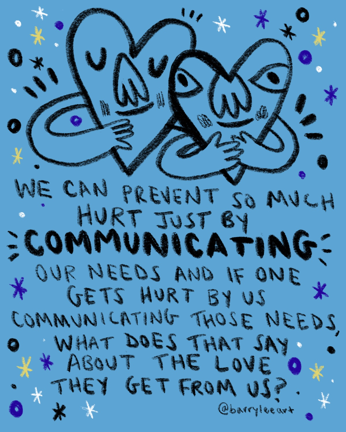 "Communicating - Having the courage to communicate needs after not doing so before sparks some reactions that are resistant to you expressing those needs. ""Why are you so different now?"" ""Why are you being rude?"" ""You've changed!!"" ""Stop being selfish"" These can be potential reactions from others when all of a sudden communicating our needs. It's flustering but healthy relationships should thrive off of proper communication and proper reception of those needs. Proper reception can include ""I hear you"" ""Thank you so much for voicing these"" ""I can't necessarily understand where you're coming from but I'll do my best to act upon those needs"" Taking the time to listen to the needs of those we love can be so powerful and so expansive for both parties."