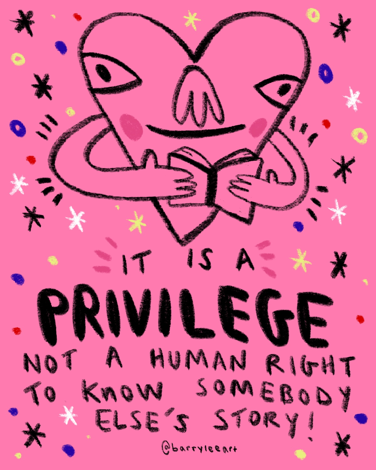 It Is A Privilege, Not a Human Right To Know Somebody Else's Story - A reminder that nobody owes you an explanation for their differences, even if you're just trying to help them. Get to know people that are different from you and they'll reveal themselves in their own time.