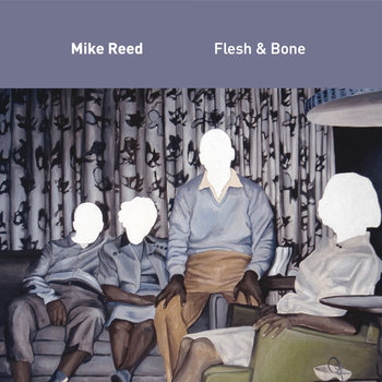 Mike Reed: Flesh and Bone (482 Music 2017)