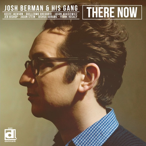 Josh Berman and His Gang: There Now (Delmark Records 2012)