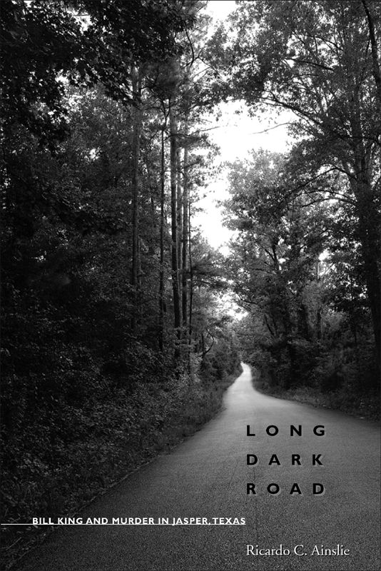 Long Dark Road - Bill King and Murder in Jasper, Texas