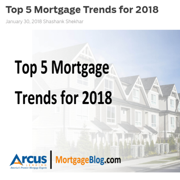 Top 5 Mortgage Trends for 2018    on MortgageBlog.com