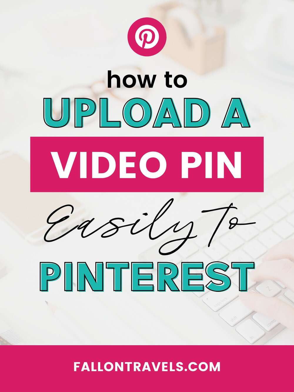 How to Upload Pinterest Videos — The Ultimate Guide to Video Pins — Fallon  Travels