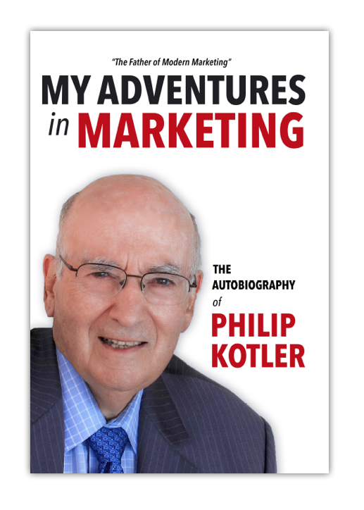 - MY ADVENTURES IN MARKETING: THE AUTOBIOGRAPHY OF PHILIP KOTLER