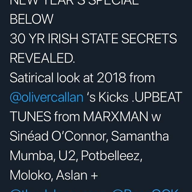 NEW YEAR'S SPECIAL BELOW  30 YR IRISH STATE SECRETS REVEALED.  Satirical look at 2018 from @olivercallan 's Kicks .UPBEAT TUNES from MARXMAN w Sinéad O'Connor, Samantha Mumba, U2, Potbelleez, Moloko, Aslan + @thedylanmoran, @RossOCK NYE Party dilemma  https://celticfm.com/podcasts #irish #ireland #irishmusic #irishcomedy #satire