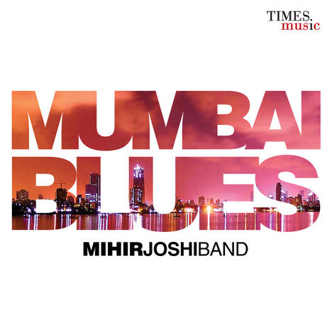 Mumbai Blues - Mihir Joshi Band