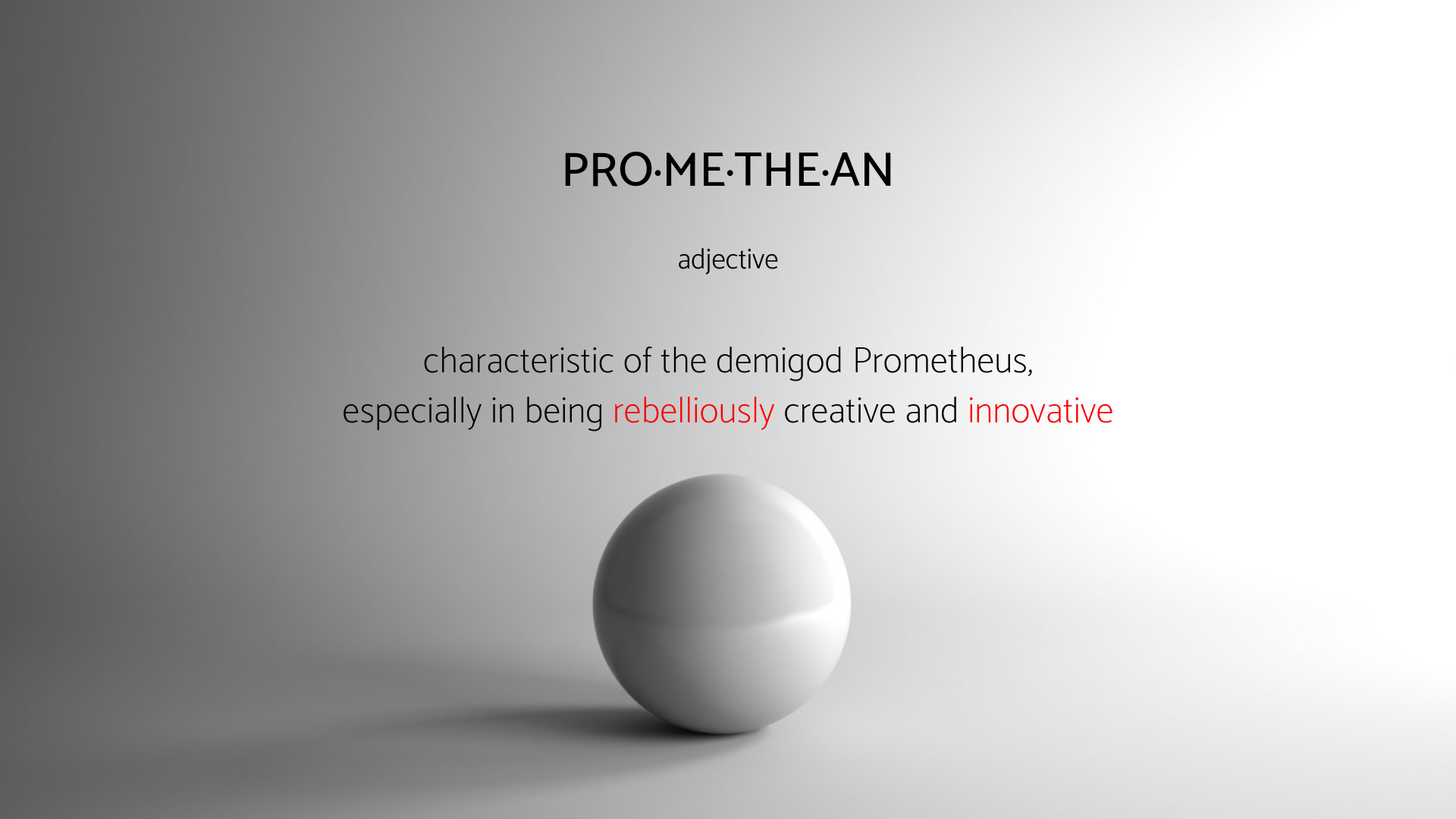 Copy of PRO·ME·THE·AN adjective relating to or characteristic of the demigod Prometheus, especially in being rebelliously creative and innovative.png