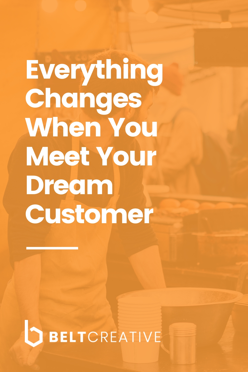 Everything Changes When You Meet Your Dream Customer.jpg