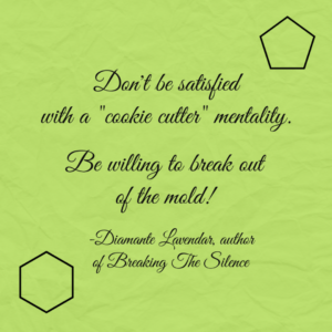 Dont-be-satisfied-with-a-cookie-cutter-mentality-by-Diamante-Lavendar-300x300.png