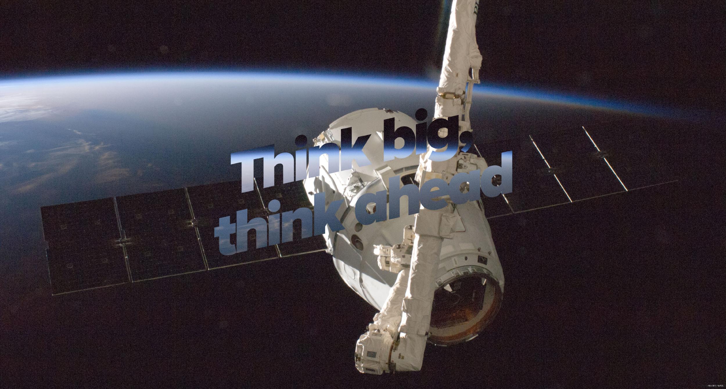 Think big, think ahead