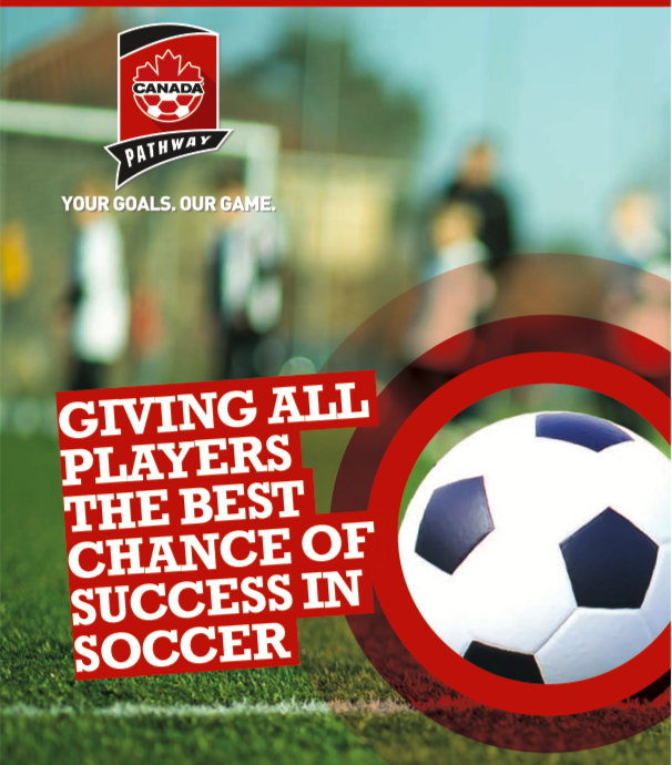 The Canada Soccer Pathway provides a roadmap for players of all ages and aspirations who want to play soccer at the recreation, competitive or high performance EXCEL levels, with the aim of encouraging lifelong participation.  Experts in sport science have identified seven stagesof development — each with its own physical and psychological characteristics —that form the basis for LTPD. When young soccer players are able to train and compete in an evironment that's appropriate to their stage of development, they not only perform at their best, they also have more fun.   Canada Soccer LTPD