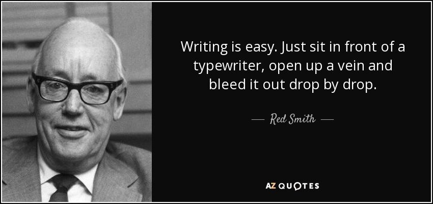 quote-writing-is-easy-just-sit-in-front-of-a-typewriter-open-up-a-vein-and-bleed-it-out-drop-red-smith-59-69-87.jpg