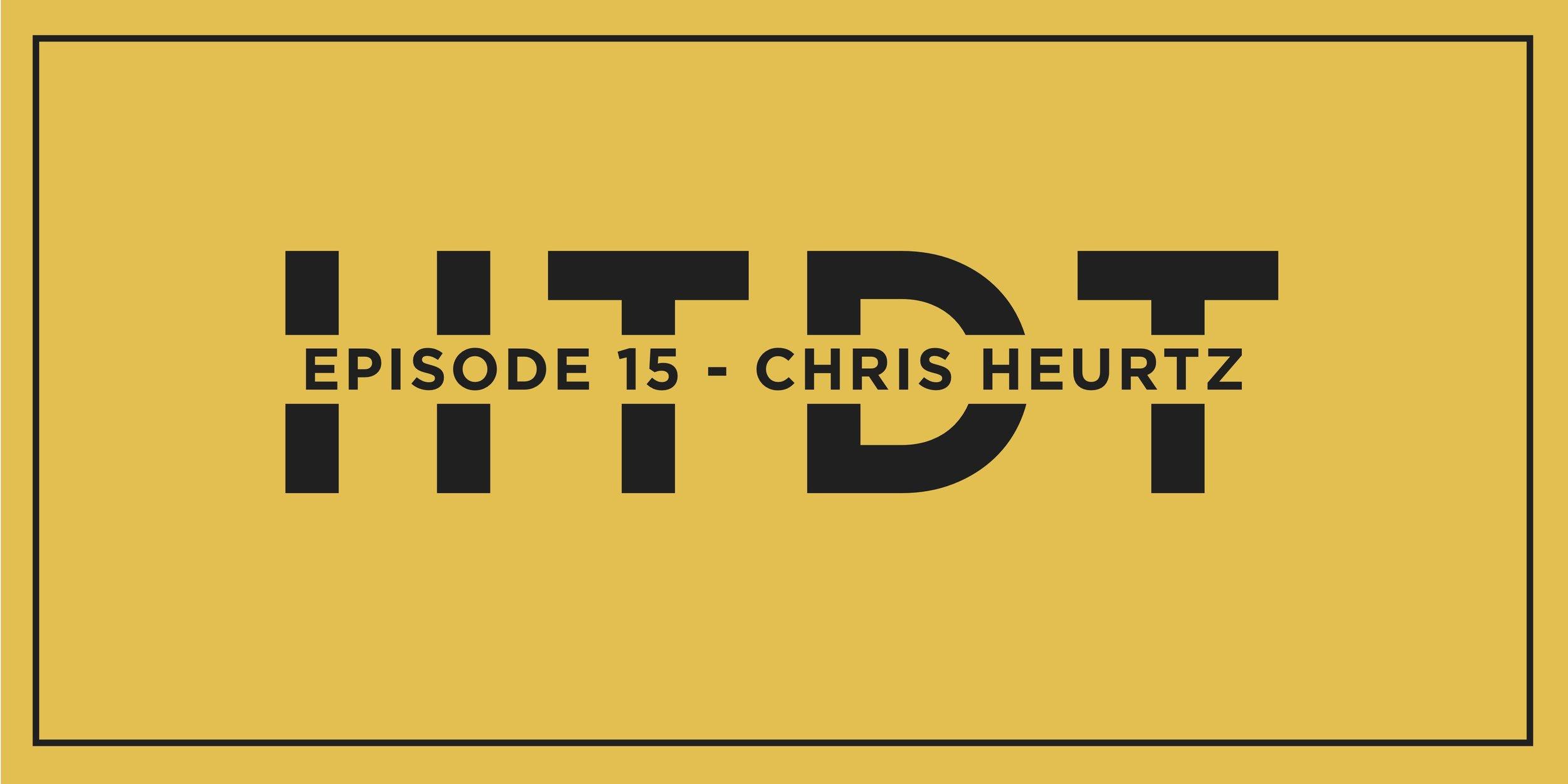 Episode 15 - Chris Heurtz5.jpg