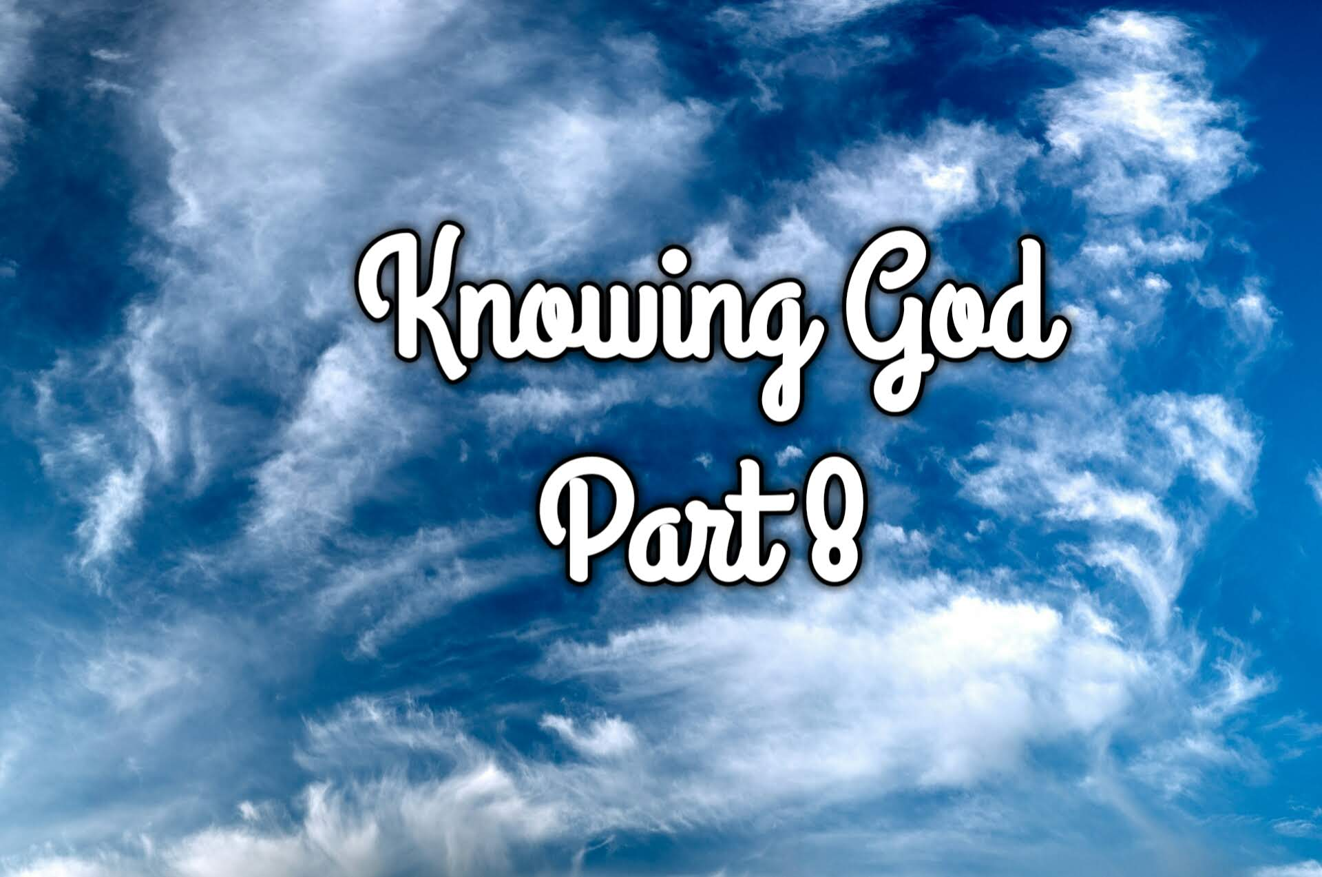 Knowing God Part 8