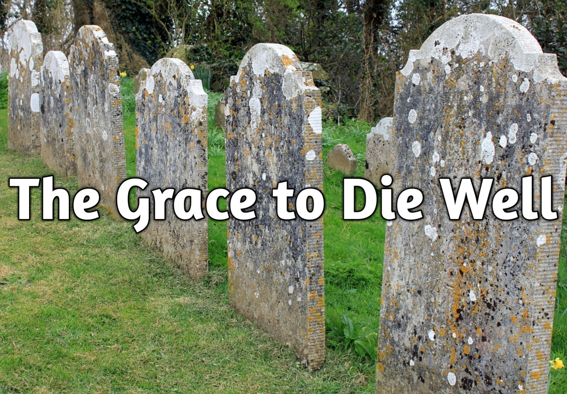 The Grace To Die Well