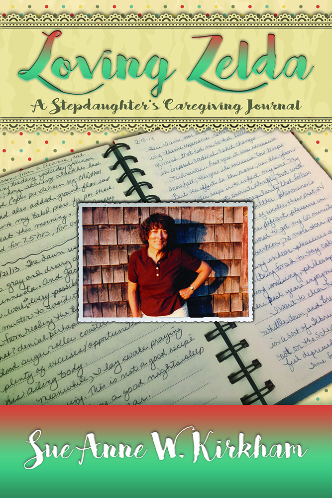 Image of cover for the book Loving Zelda written by Sue Anne Kirkham A book about providing caregiving for aging parents within in a stepfamily
