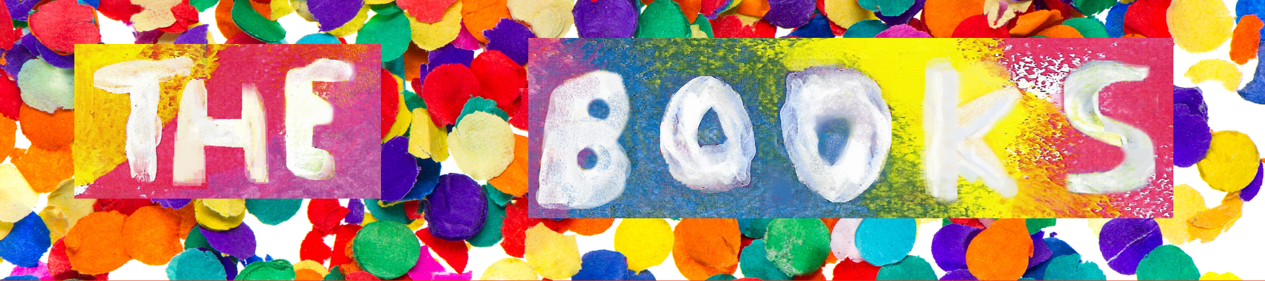 """Image Description: The words """"The Books"""" appear finger painted on a colourful background, surrounded by confetti."""