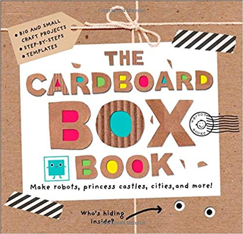 The Cardboard Box Book: Make Robots, Princess Castles, Cities, and More!   – Jul 15 2014  by Roger Priddy (Author), Sarah Powell (Author), Barbi Sido (Illustrator)