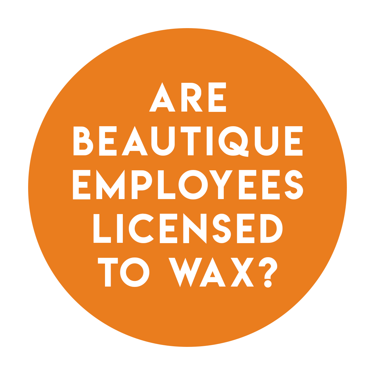 A. - The state of Texas requires a license to wax. All of our skin care specialists are licensed in the State of Texas to help ensure that our clients experience the highest level of service possible.