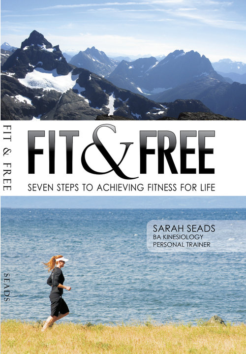 Fit & Free Seven Steps to Achieving Fitness For Life -