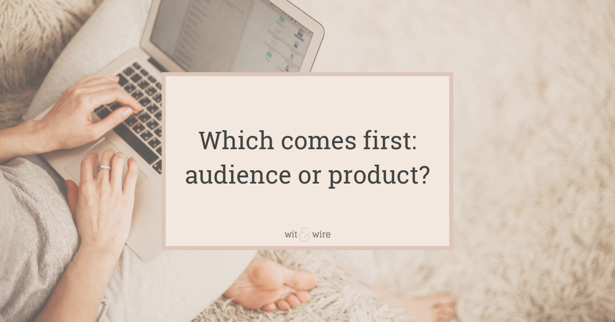 which comes first audience or product
