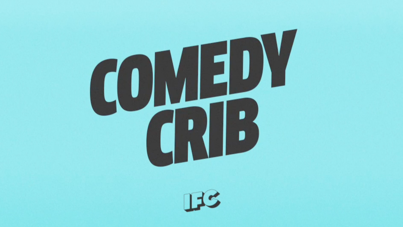 IFC COMEDY CRIB - 6 SERIES AS PART OF LAUNCH SLATE:RAGELAURIEFAERIESBOTTLEDHOW SH*T WORKSCLICKBAIT OVERLOAD