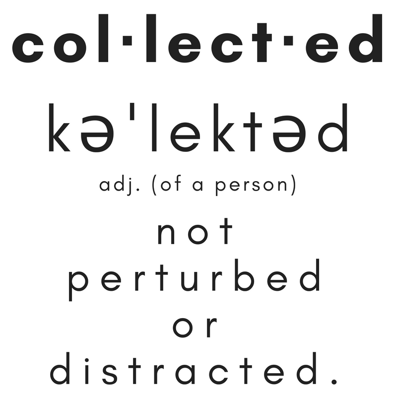 col·lect·edkəˈlektədadjective(of a person) not perturbed or distracted..png