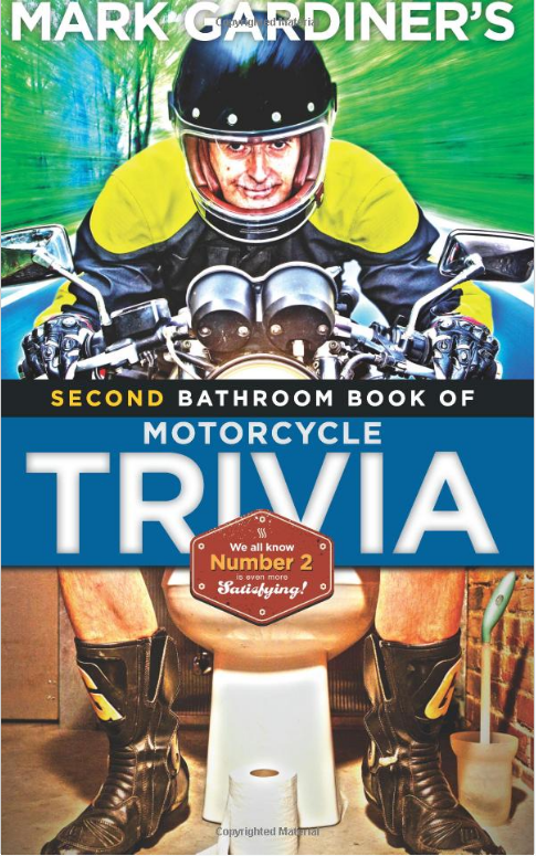 My first Bathroom Book of Motorcycle Trivia became an Amazon best-seller. Well, we all know that when it comes to reading on the john, Number Two is even more satisfying than Number One. This is the perfect Christmas, Birthday, or Father's Day gift for any biker. Click the cover image to go straight to Amazon. Thanks!