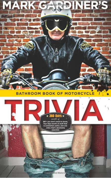 Are you tired of those dog-eared old copies of Motorcyclist and Cycle World that have been sitting on your toilet tank, and that you've been flipping through once a day since 2004? Well, buy a copy of the Bathroom Book of Motorcycle Trivia, you'll have 365 new entries to peruse. I wrote the cult classic Riding Man, and my feature stories include some of the most thoughtful, inspiring, and moving stories ever published about motorcycles. This book doesn't contain any that stuff, but somehow, it's my best-seller by far! Click the cover to go straight to Amazon and buy it.  Or, download it to your Kindle and have it in time for your next poop , for just $5.99. Thanks!