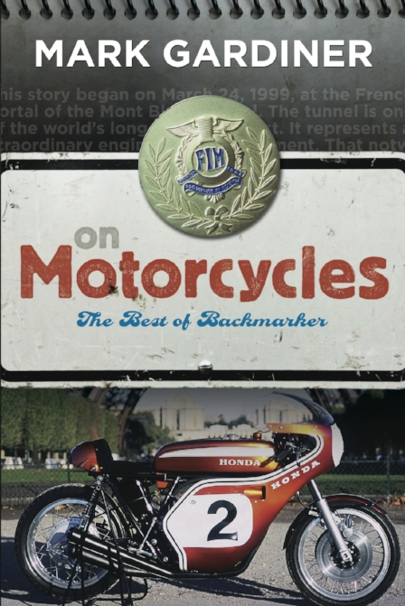 """""""20 years of motorcycle journalism, minus the crap."""" This heavyweight softcover includes all my favorite columns and feature stories from a career at Motorcyclist, Bike, Classic Bike, Road Racer X, and other great publications. Includes classics like Searching for Spadino and Bastille Day Blues (aka The Naked Frenchman). Click the cover image to go straight to the Amazon page for this book. Need instant gratification?  Click here to download it to your Kindle immediately  for just $9.99. ."""