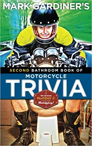 This text is excerpted from my  Second Bathroom Book of Motorcycle Trivia . (The first  Bathroom Book of Motorcycle Trivia was an Amazon best-seller, but let's face it: we all know that when it comes to reading on the john, 'number two' is even more satisfying.)