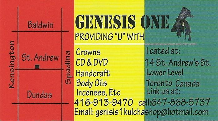 Genesis One 14 ST. Andrews Street  Treajah Isle 1514 Eglinton Ave W. 416-787-7615  King Culture 2520 Eglinton Ave W. 416-653-8327