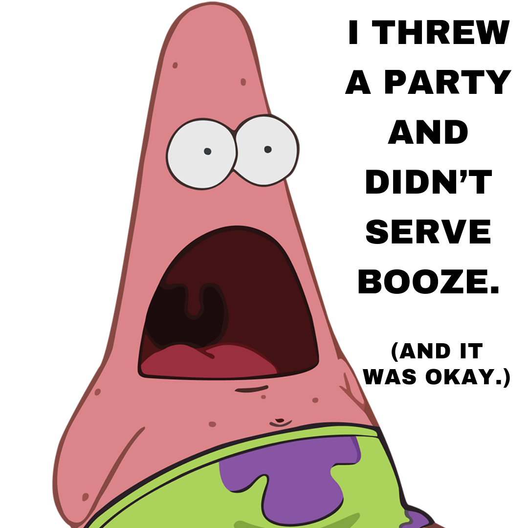 I threw a party and didn't serve booze..png