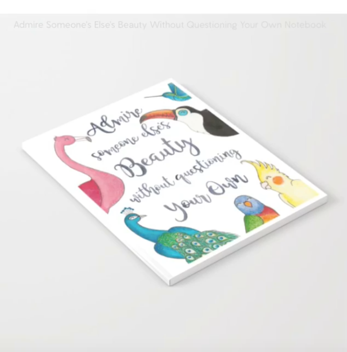 Brazzlebird - Admire Someone Else's Beauty Notebook Society6
